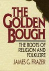 The Golden Bough: The Roots of Religion and Folklore
