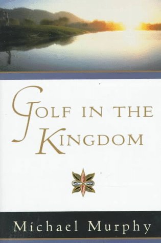 Golf In The Kingdom By Michael Murphy