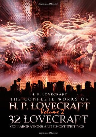 The Complete Works of H. P. Lovecraft Volume 2: 32 Lovecraft Collaborations and Ghost Writings