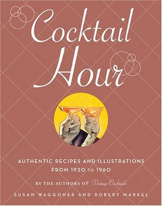 Cocktail Hour: Authentic Recipes and Illustrations from 1920 to 1960