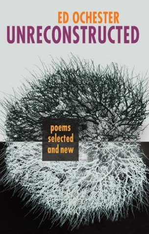 Unreconstructed: Poems Selected and New