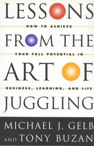 Lessons from the Art of Juggling: How to Achieve Your Full Potential in Business, Learning and Life