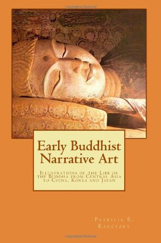 Early Buddhist Narrative Art: Illustrations of the Life of the Buddha from Central Asia to China, Korea and Japan.