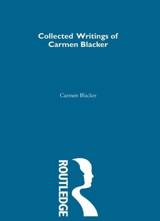 carmen-blacker-collected-writings-1-collected-writings-of-modern-western-scholars-on-japan