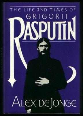 The Life and Times of Grigorii Rasputin by Alex De Jonge