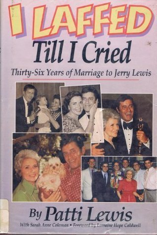 I Laffed Till I Cried: Thirty-Six Years of Marriage to Jerry Lewis