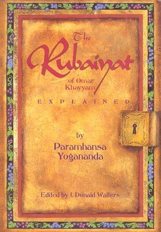 The Rubaiyat of Omar Khayyam Explained by Paramahansa Yogananda