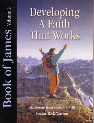 Book of James Volume 2: Developing a Faith That Works (Six Lessons from James 3:1 - 5:20)