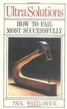 Ultra-Solutions, Or, How to Fail Most Successfully by Paul Watzlawick