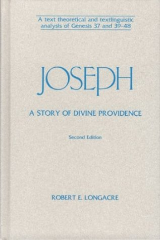 Joseph: A Story of Divine Providence: A Text Theoretical and Textlinguistic Analysis of Genesis 37 and 39-48