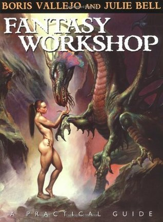 Fantasy Workshop: A Practical Guide: The Painting Techniques of Boris Vallejo and Julie Bell