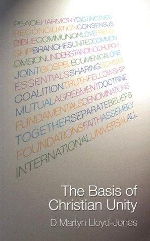 The Basis of Christian Unity by D. Martyn Lloyd-Jones
