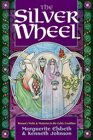 The Silver Wheel: Women's Myths and Mysteries in the Celtic Tradition