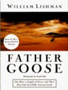 Father Goose: One Man, a Gaggle of Geese, and Their Real Life Incredible Journey South