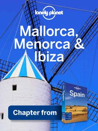 Lonely Planet Mallorca, Menorca & Ibiza: Chapter from Spain Travel Guide