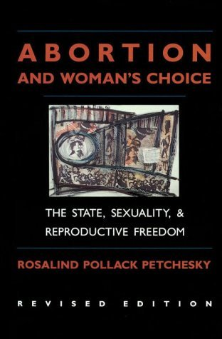 Abortion And Woman's Choice: The State, Sexuality, and Reproductive Freedom (Northeastern Series on Feminist Theory)