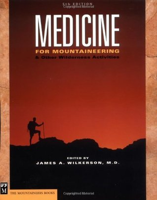 Medicine for Mountaineering & Other Wilderness Activities by James A. Wilkerson
