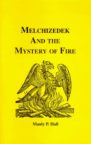 Melchizedek & the Mystery of Fire