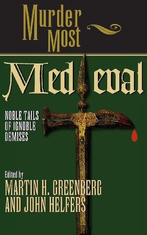 Book Review: Martin H. Greenberg and John Helfers' Murder Most Medieval: Noble Tales of Ignoble Demises