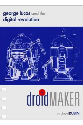 Droidmaker: george lucas and the digital revolution by Michael Rubin