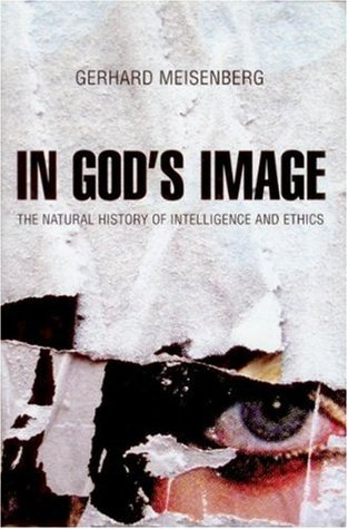 In God's Image: The Natural History of Intelligence and Ethics