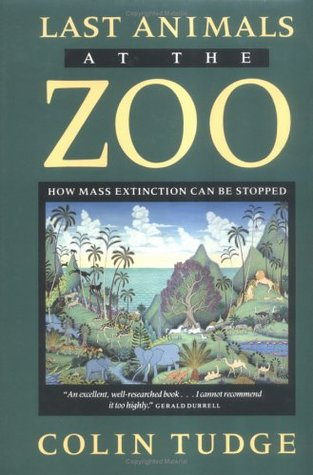 Last Animals at the Zoo by Colin Tudge
