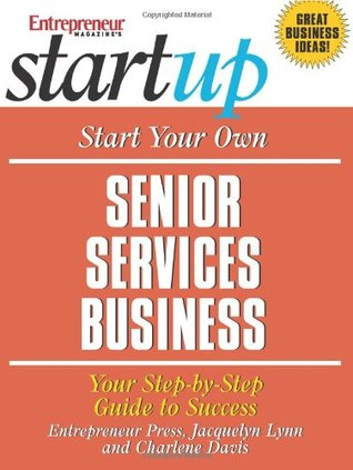 Start Your Own Senior Services Business: Your Step-By-Step Guide to Success