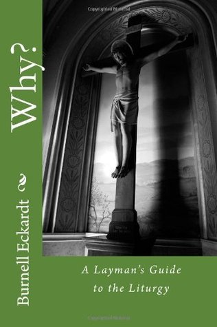 Why?: A Layman's Guide to the Liturgy Download Epub ebooks