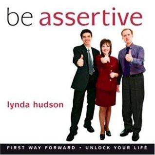 Be Assertive: Build Your Self Esteem and Assertive Beliefs