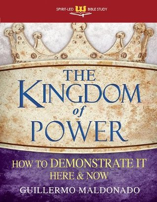 the kingdom of power how to demonstrate it here and now by rh goodreads com Apostle Guillermo Maldonado Fraud Apostle Guillermo Maldonado Fraud