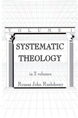 Systematic Theology by Rousas John Rushdoony