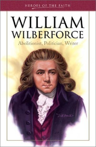 William Wilberforce: Exceptional Lay Leaders (Heroes of the Faith