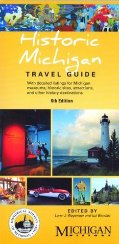 Historic Michigan Travel Guide: With detailed listings for Michigan museums, historic sites, attractions, and other history destinations