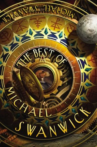 The Best of Michael Swanwick by Michael Swanwick