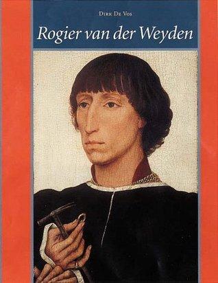 Rogier Van Der Weyden: The Complete Works