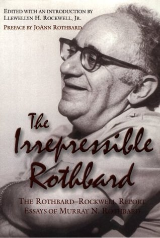 essay irrepressible murray n report rockwell rothbard rothbard rothbard A person examining the books and articles of murray rothbard without prior   essays (1945–1994), and drafts of published works, as well as old right and  libertarian  239–45 276llewellyn h, rockwell, jr, ed, the irrepressible  rothbard (auburn  ala  well report, is available in the irrepressible rothbard 276.