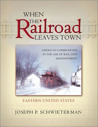 When Railroad Leaves Town V01 by Joseph P. Schwieterman