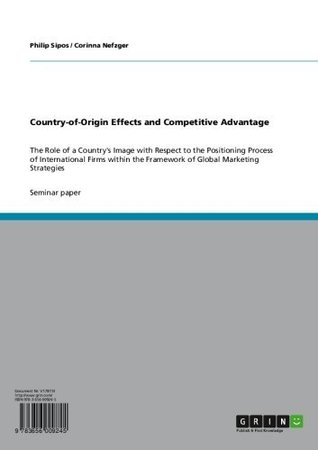 Country-of-Origin Effects and Competitive Advantage: The Role of a Country's Image with Respect to the Positioning Process of International Firms within the Framework of Global Marketing Strategies