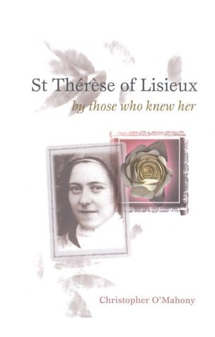 St. Therese of Lisieux: By Those Who Knew Her