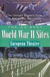 The 25 Best World War II Sites, European Theater: The Ultimate Traveler's Guide to Battlefields, Monuments & Museums
