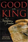 Good to Be King: The Foundation of Our Constitutional Freedom