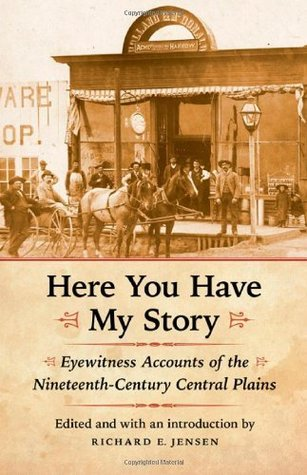 Here You Have My Story: Eyewitness Accounts of the Nineteenth-Century Central Plains