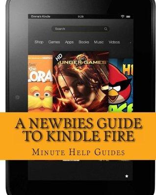 A Newbies Guide to Kindle Fire: Kindle Fire HD 8.9, Kindle for Dummies, Kindle Fire HD Tricks, Kindle Help, Kindle HD
