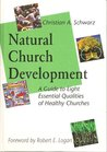 Natural Church Development: A Guide to Eight Essential Qualities of Healthy Churches