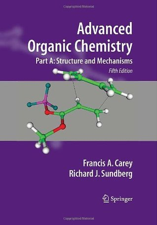Advanced Organic Chemistry: Part A: Structure and Mechanisms: Structure and Mechanisms Pt. A (Advanced Organic Chemistry / Part A: Structure and Mechanisms)