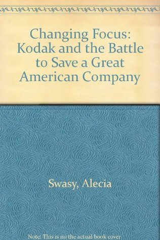 changing-focus-kodak-and-the-battle-to-save-a-great-american-company