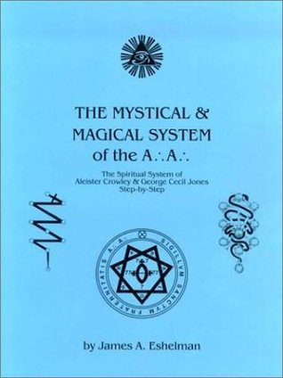 The Mystical and Magical System of the A .'. A .'. - The Spiritual System of Aleister Crowley & George Cecil Jones Step-by-Step