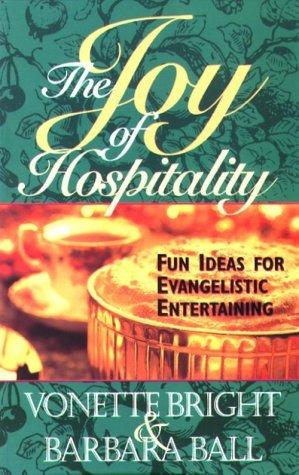 The Joy of Hospitality: Fun Ideas for Evangelistic Entertaining