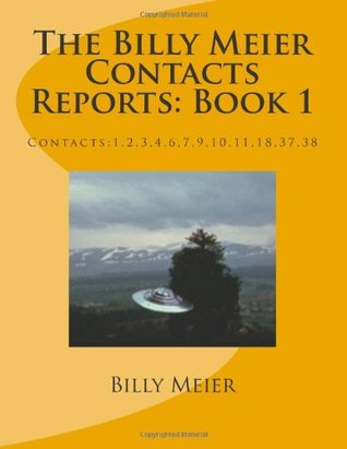 The Billy Meier Contacts Reports: Book 1: Contacts:1,2,3,4,6,7,9,10,11,18,37,38