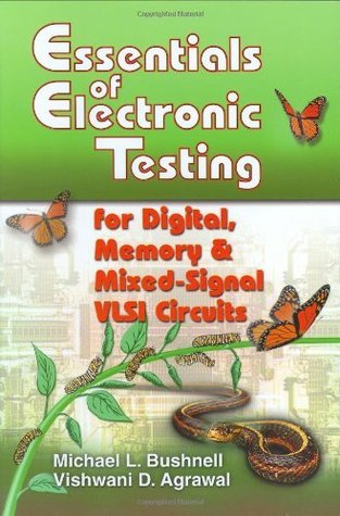 Essentials of Electronic Testing for Digital, Memory, and Mixed-Signal VLSI Circuits (Frontiers in Electronic Testing Volume 17)